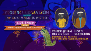 Florence and Watson presents the Great Pangolin Mystery @ Hotel Glencairn